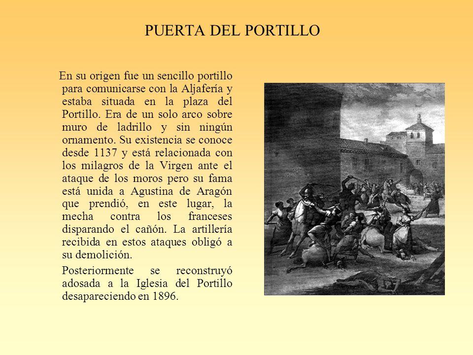 PUERTA DEL PORTILLO En su origen fue un sencillo portillo para comunicarse con la Aljafería y estaba situada en la plaza del Portillo.