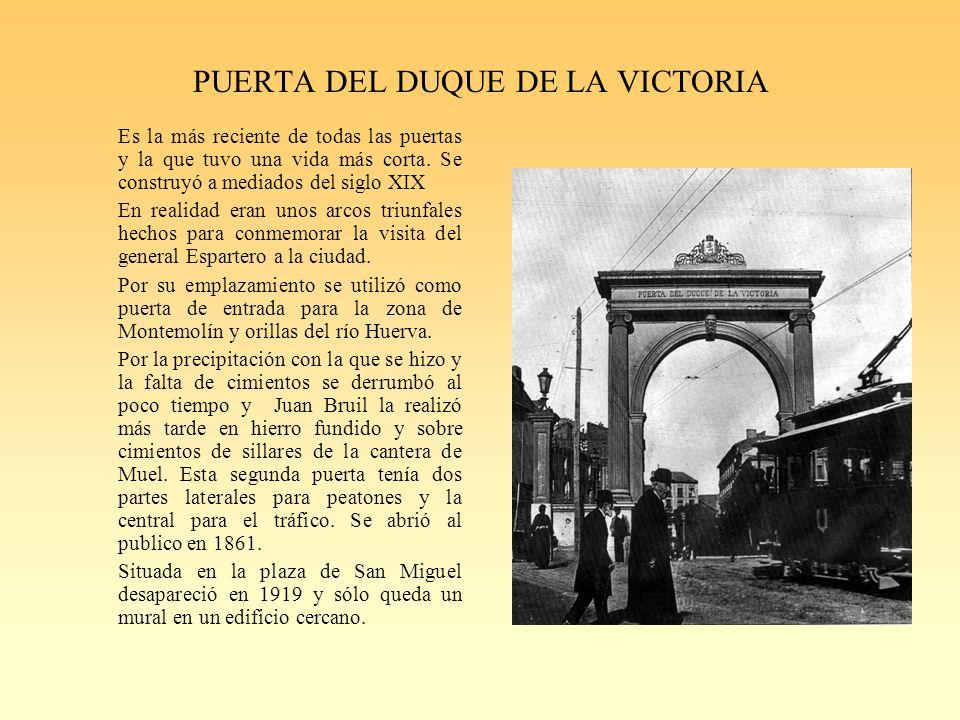 PUERTA DEL DUQUE DE LA VICTORIA Es la más reciente de todas las puertas y la que tuvo una vida más corta.