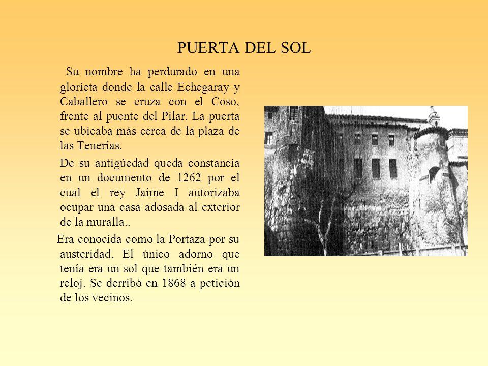 PUERTA DEL SOL Su nombre ha perdurado en una glorieta donde la calle Echegaray y Caballero se cruza con el Coso, frente al puente del Pilar.