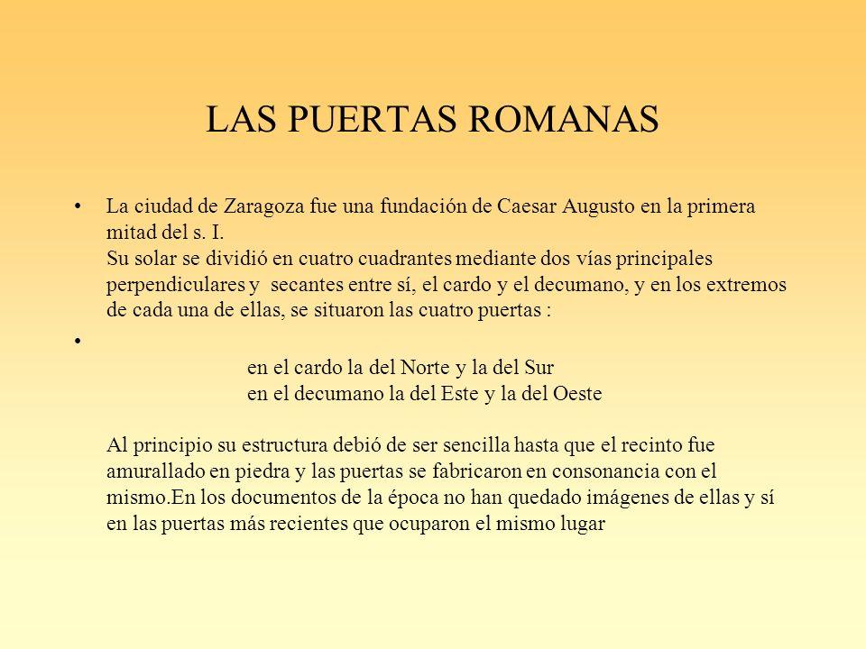 LAS PUERTAS ROMANAS La ciudad de Zaragoza fue una fundación de Caesar Augusto en la primera mitad del s.