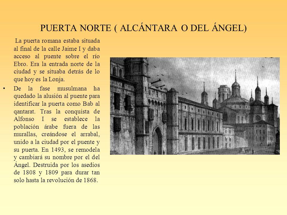 PUERTA NORTE ( ALCÁNTARA O DEL ÁNGEL) La puerta romana estaba situada al final de la calle Jaime I y daba acceso al puente sobre el río Ebro.