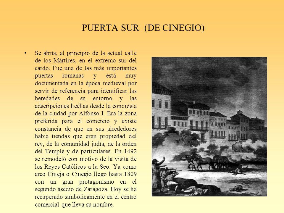 PUERTA SUR (DE CINEGIO) Se abría, al principio de la actual calle de los Mártires, en el extremo sur del cardo.