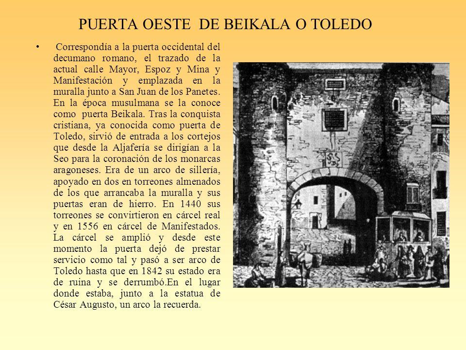 PUERTA OESTE DE BEIKALA O TOLEDO Correspondía a la puerta occidental del decumano romano, el trazado de la actual calle Mayor, Espoz y Mina y Manifestación y emplazada en la muralla junto a San Juan de los Panetes.