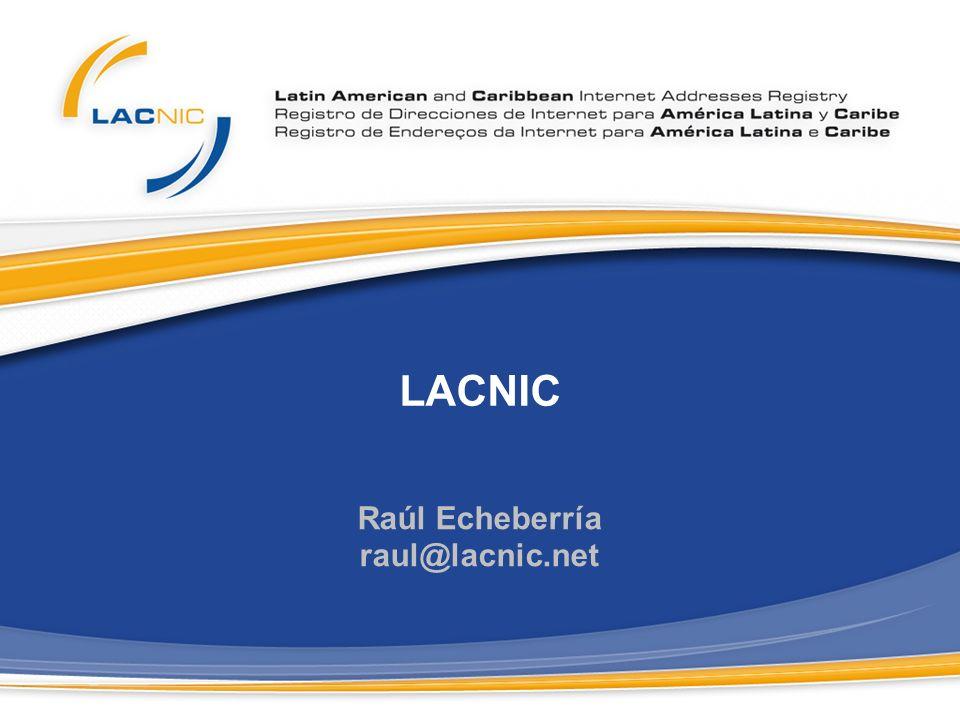 LACNIC Raúl Echeberría raul@lacnic.net