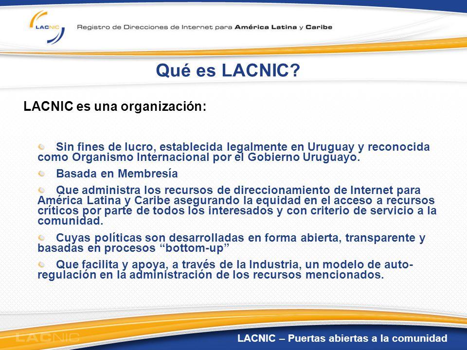 LACNIC – Puertas abiertas a la comunidad Qué es LACNIC? LACNIC es una organización: Sin fines de lucro, establecida legalmente en Uruguay y reconocida