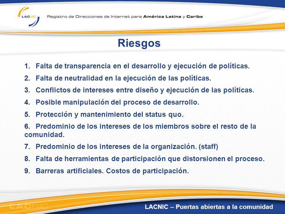 LACNIC – Puertas abiertas a la comunidad Riesgos 1.Falta de transparencia en el desarrollo y ejecución de políticas. 2.Falta de neutralidad en la ejec