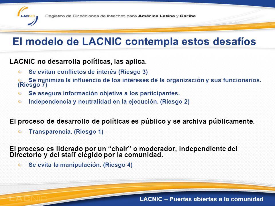 LACNIC – Puertas abiertas a la comunidad El modelo de LACNIC contempla estos desafíos LACNIC no desarrolla políticas, las aplica. Se evitan conflictos