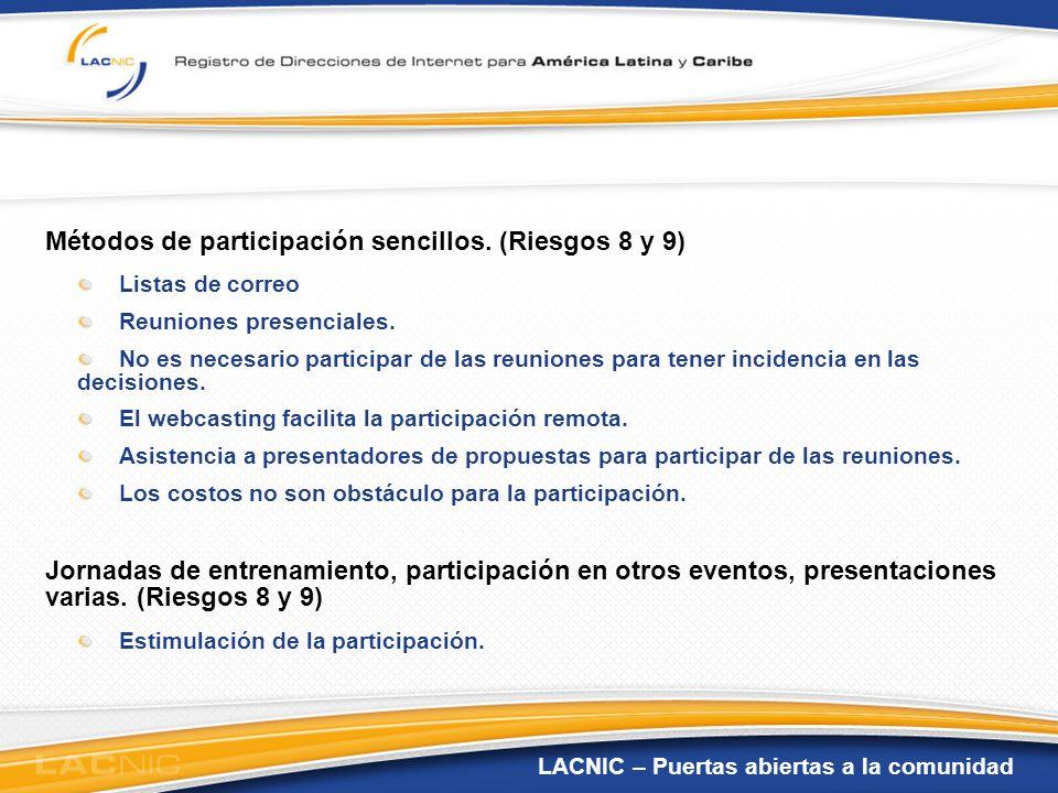 LACNIC – Puertas abiertas a la comunidad Métodos de participación sencillos. (Riesgos 8 y 9) Listas de correo Reuniones presenciales. No es necesario
