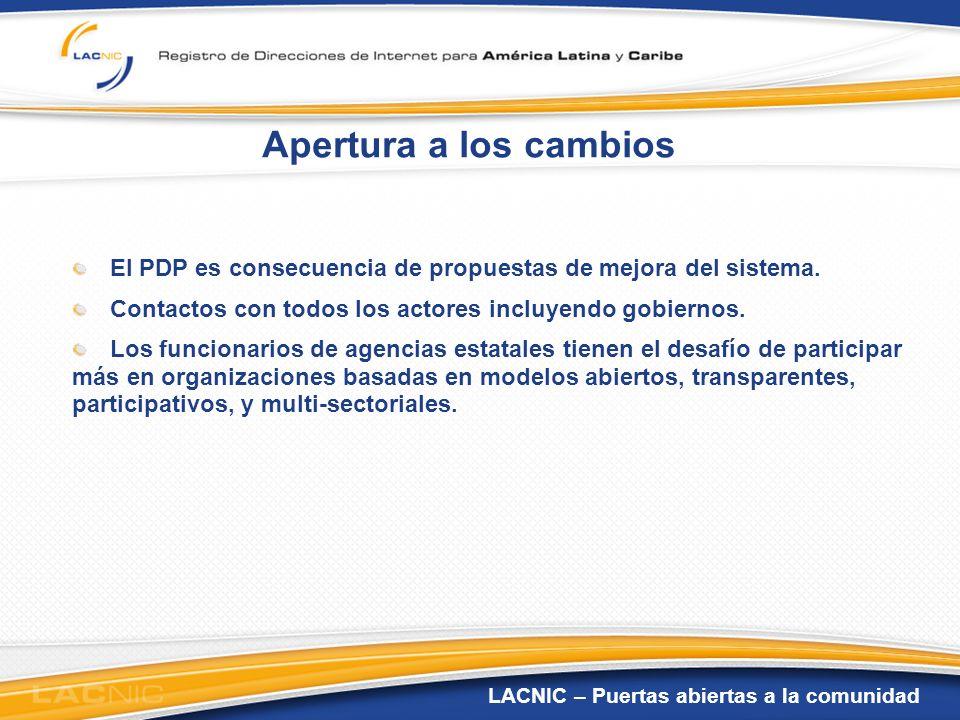 LACNIC – Puertas abiertas a la comunidad Apertura a los cambios El PDP es consecuencia de propuestas de mejora del sistema. Contactos con todos los ac