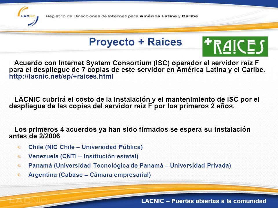 LACNIC – Puertas abiertas a la comunidad Proyecto + Raices Acuerdo con Internet System Consortium (ISC) operador el servidor raíz F para el despliegue