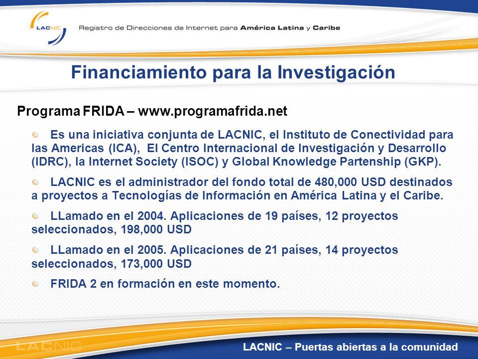 LACNIC – Puertas abiertas a la comunidad Financiamiento para la Investigación Programa FRIDA – www.programafrida.net Es una iniciativa conjunta de LAC