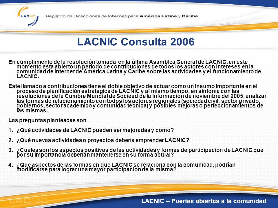LACNIC – Puertas abiertas a la comunidad LACNIC Consulta 2006 En cumplimiento de la resolución tomada en la última Asamblea General de LACNIC, en este