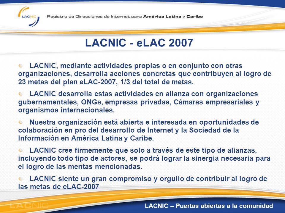LACNIC – Puertas abiertas a la comunidad LACNIC - eLAC 2007 LACNIC, mediante actividades propias o en conjunto con otras organizaciones, desarrolla ac