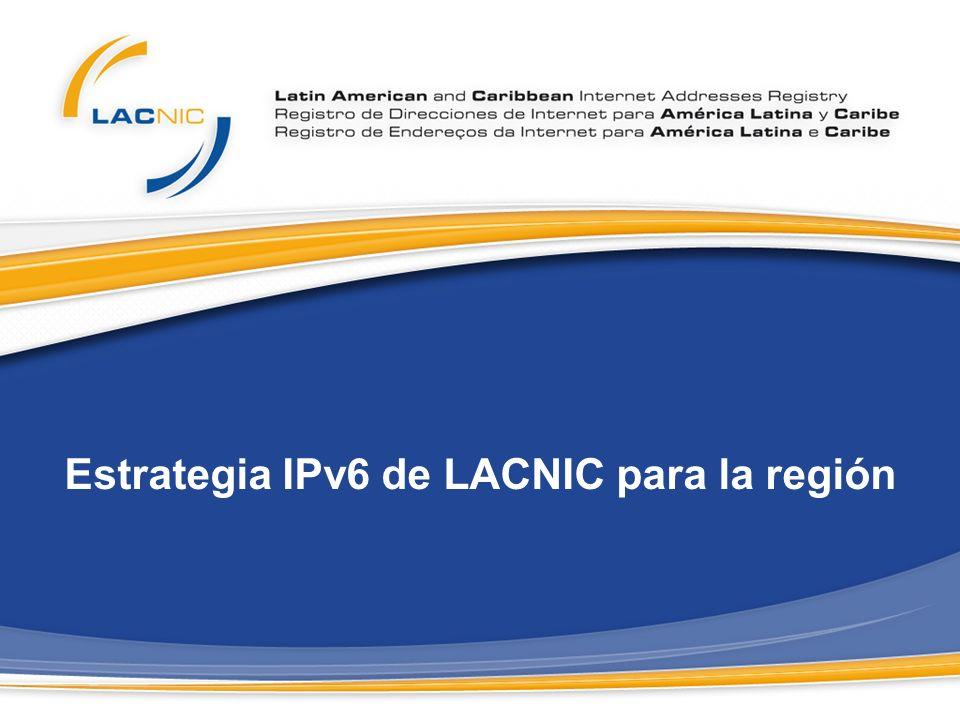 LACNIC – Puertas abiertas a la comunidad Estrategia IPv6 de LACNIC para la región LACNIC basa su estrategia de promoción de IPv6 en la región en los siguientes 5 puntos 1.Adaptación de políticas 2.Suspensión de tarifas 3.Financiamiento para la investigación 4.Actividades de promoción 5.Capacitación y Entrenamiento