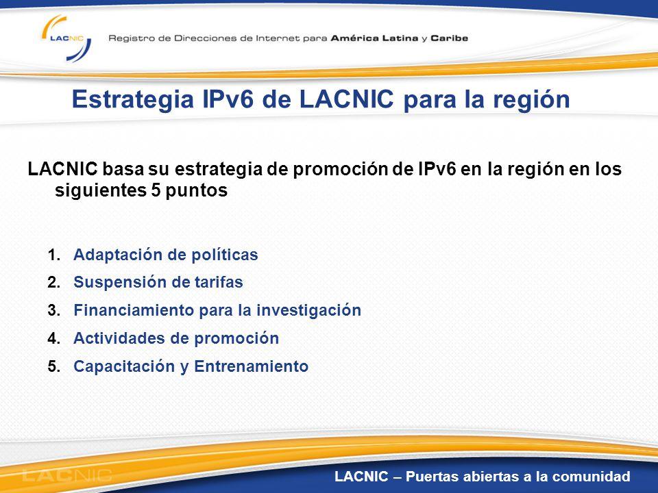 LACNIC – Puertas abiertas a la comunidad Estrategia IPv6 de LACNIC para la región LACNIC basa su estrategia de promoción de IPv6 en la región en los s