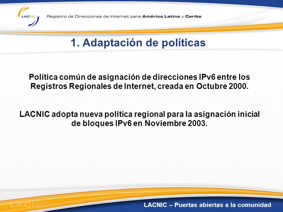 LACNIC – Puertas abiertas a la comunidad 1. Adaptación de políticas Política común de asignación de direcciones IPv6 entre los Registros Regionales de