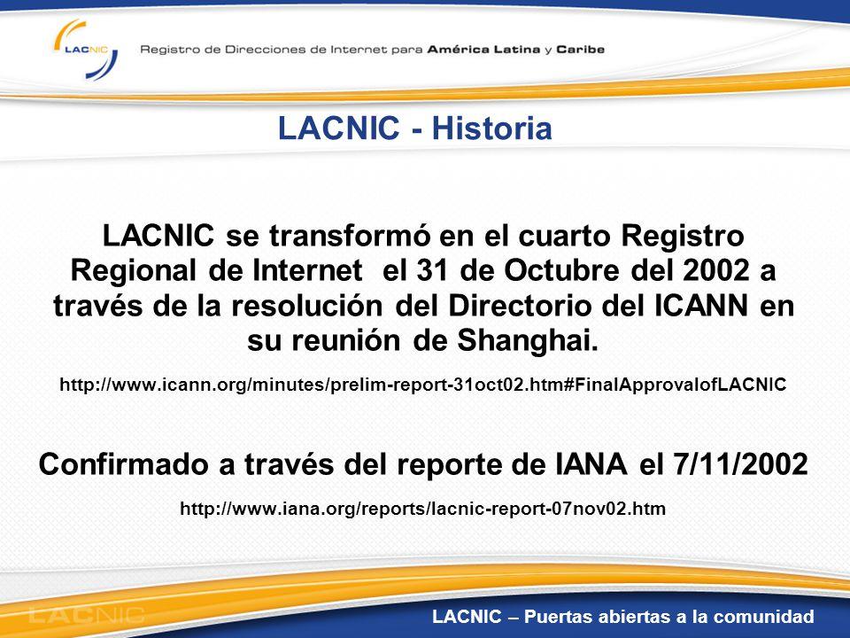 LACNIC – Puertas abiertas a la comunidad LACNIC - Historia LACNIC se transformó en el cuarto Registro Regional de Internet el 31 de Octubre del 2002 a