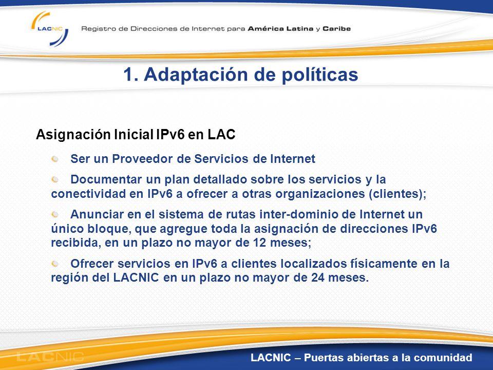 LACNIC – Puertas abiertas a la comunidad 1. Adaptación de políticas Asignación Inicial IPv6 en LAC Ser un Proveedor de Servicios de Internet Documenta