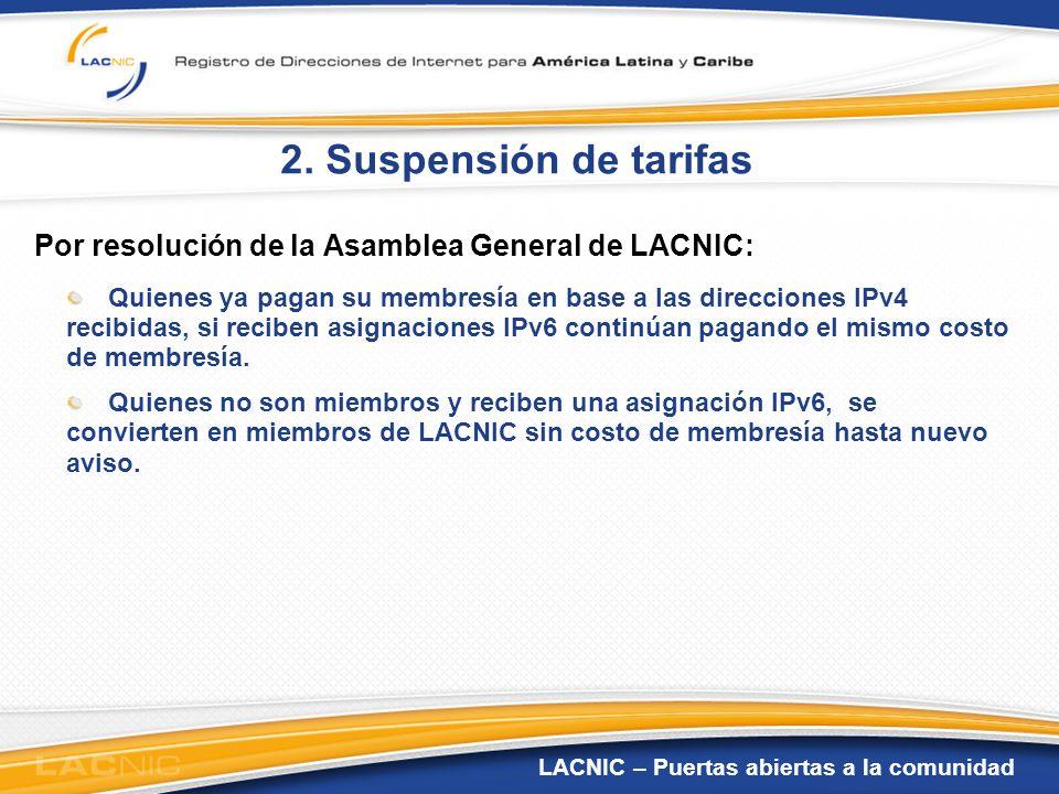 LACNIC – Puertas abiertas a la comunidad 2. Suspensión de tarifas Por resolución de la Asamblea General de LACNIC: Quienes ya pagan su membresía en ba