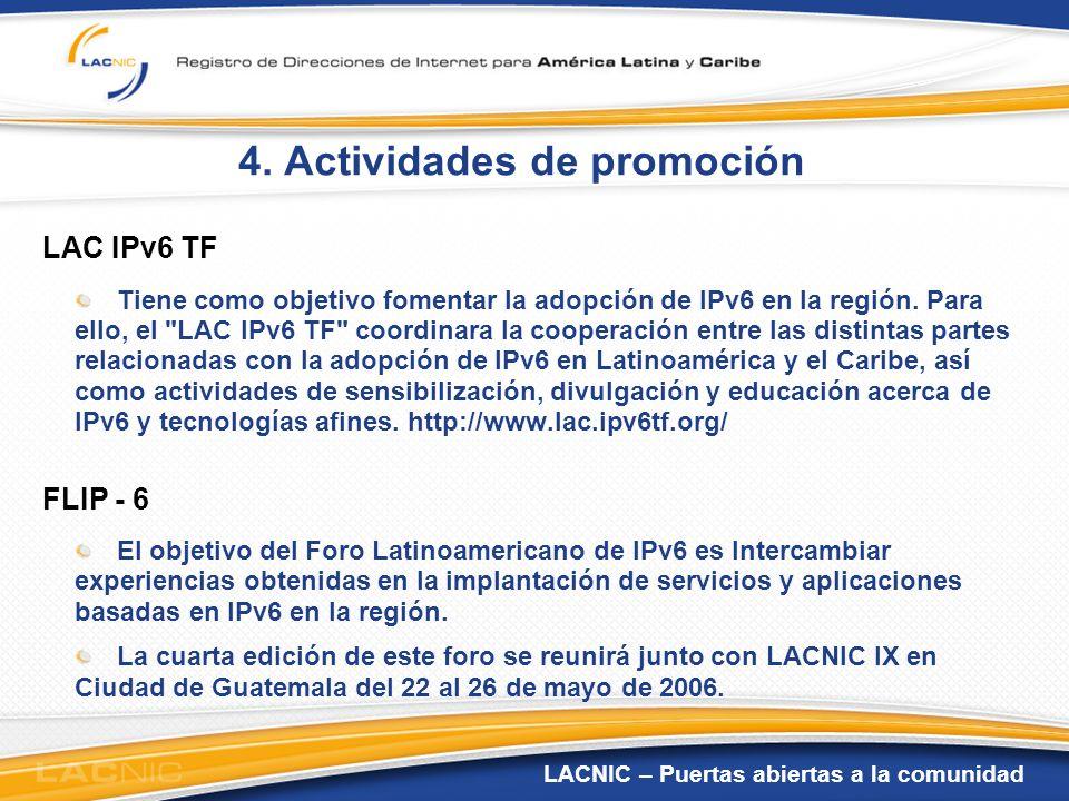 LACNIC – Puertas abiertas a la comunidad 4. Actividades de promoción LAC IPv6 TF Tiene como objetivo fomentar la adopción de IPv6 en la región. Para e
