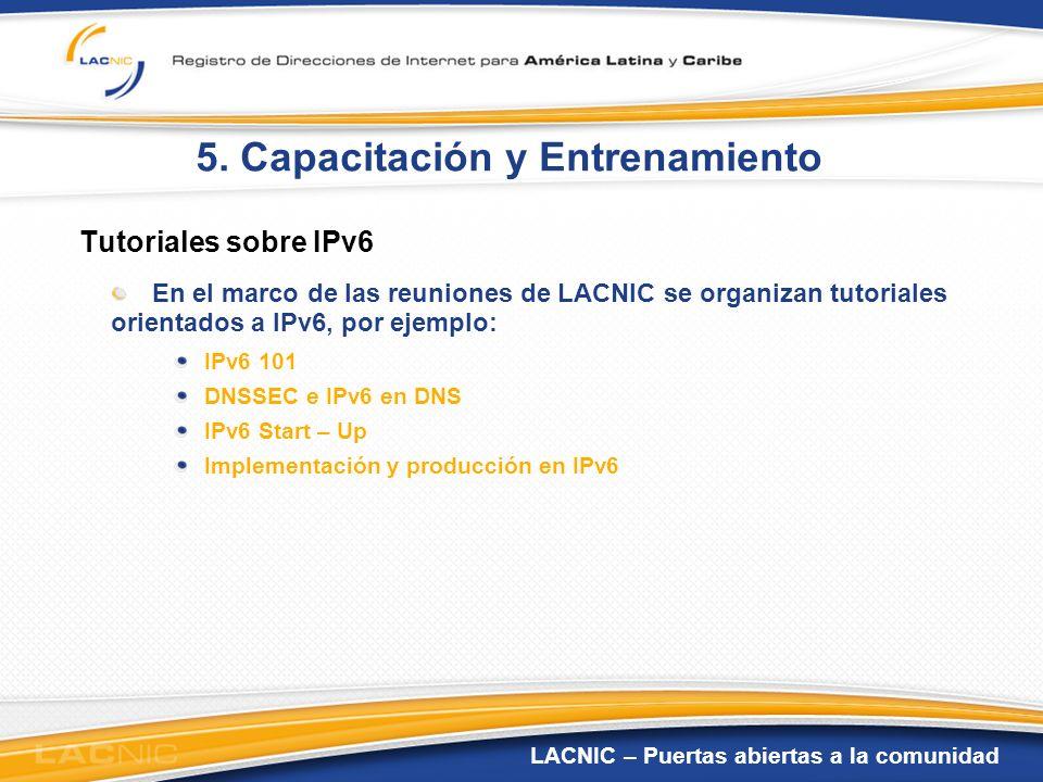 LACNIC – Puertas abiertas a la comunidad 5. Capacitación y Entrenamiento Tutoriales sobre IPv6 En el marco de las reuniones de LACNIC se organizan tut