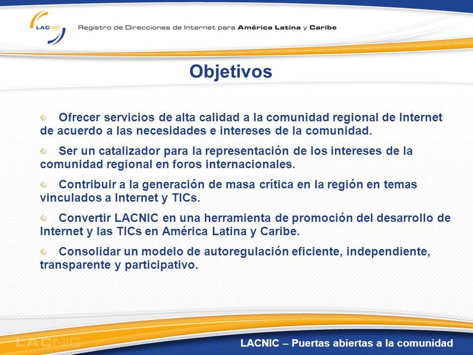 LACNIC – Puertas abiertas a la comunidad Objetivos Ofrecer servicios de alta calidad a la comunidad regional de Internet de acuerdo a las necesidades