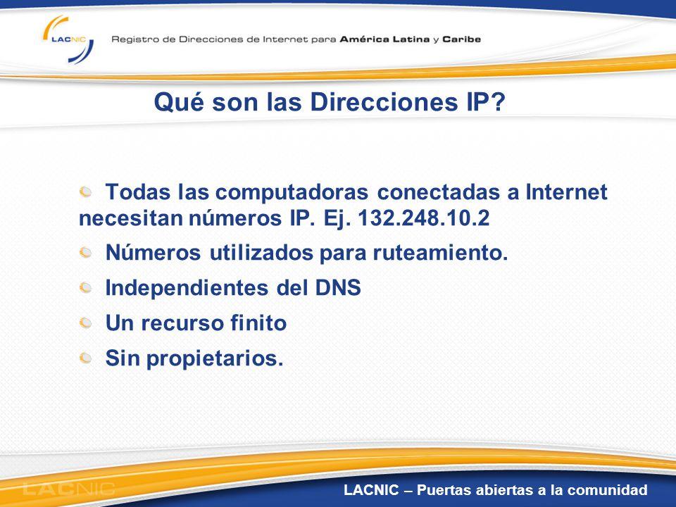 LACNIC – Puertas abiertas a la comunidad Qué son las Direcciones IP? Todas las computadoras conectadas a Internet necesitan números IP. Ej. 132.248.10