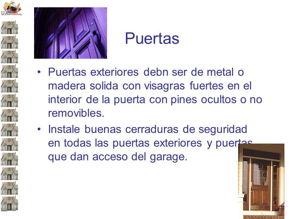 Puertas Puertas exteriores debn ser de metal o madera solida con visagras fuertes en el interior de la puerta con pines ocultos o no removibles.