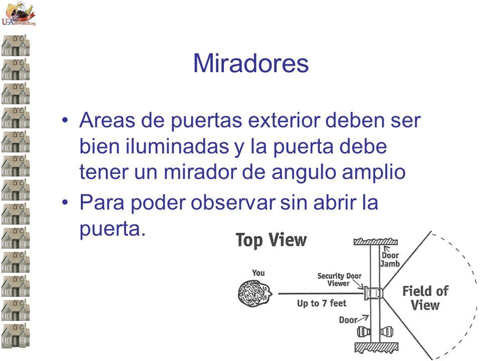 Miradores Areas de puertas exterior deben ser bien iluminadas y la puerta debe tener un mirador de angulo amplio Para poder observar sin abrir la puerta.