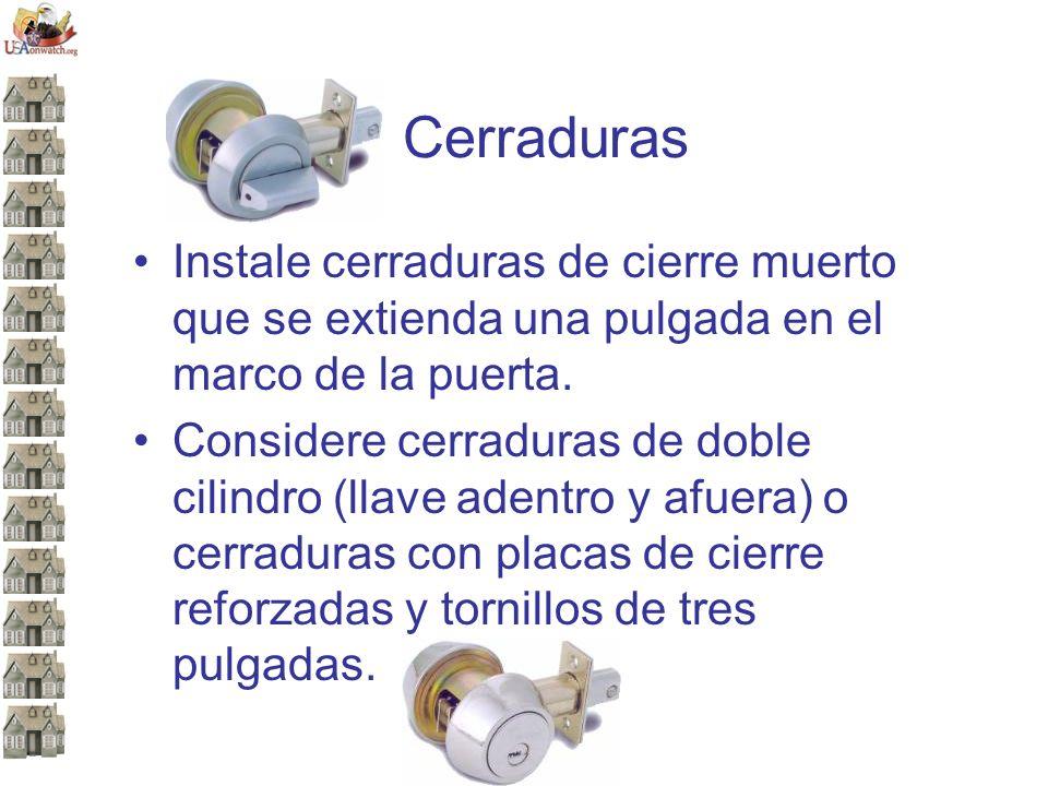 Cerraduras Instale cerraduras de cierre muerto que se extienda una pulgada en el marco de la puerta.