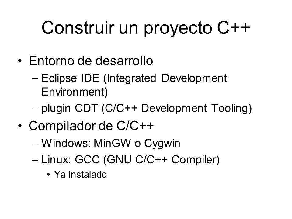 Construir un proyecto C++ Entorno de desarrollo –Eclipse IDE (Integrated Development Environment) –plugin CDT (C/C++ Development Tooling) Compilador d