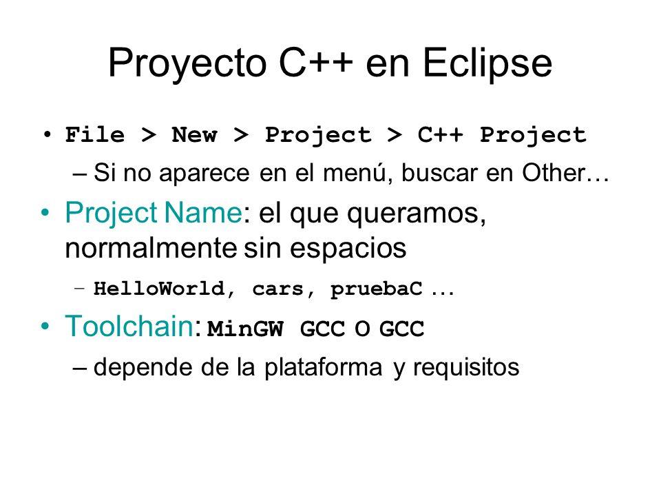 Proyecto C++ en Eclipse File > New > Project > C++ Project –Si no aparece en el menú, buscar en Other… Project Name: el que queramos, normalmente sin