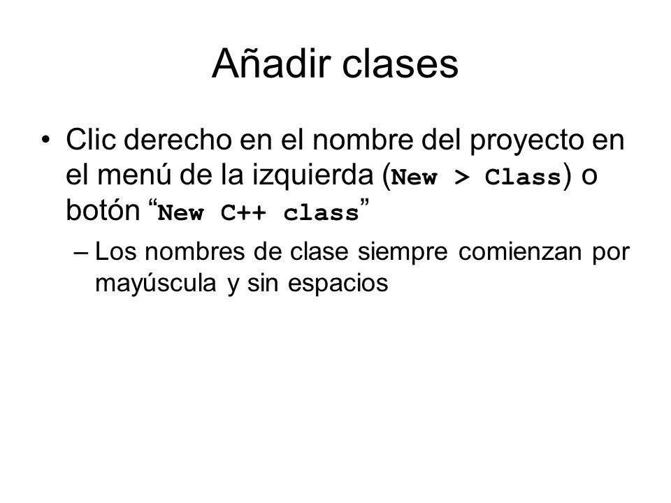 Añadir clases Clic derecho en el nombre del proyecto en el menú de la izquierda ( New > Class ) o botón New C++ class –Los nombres de clase siempre co