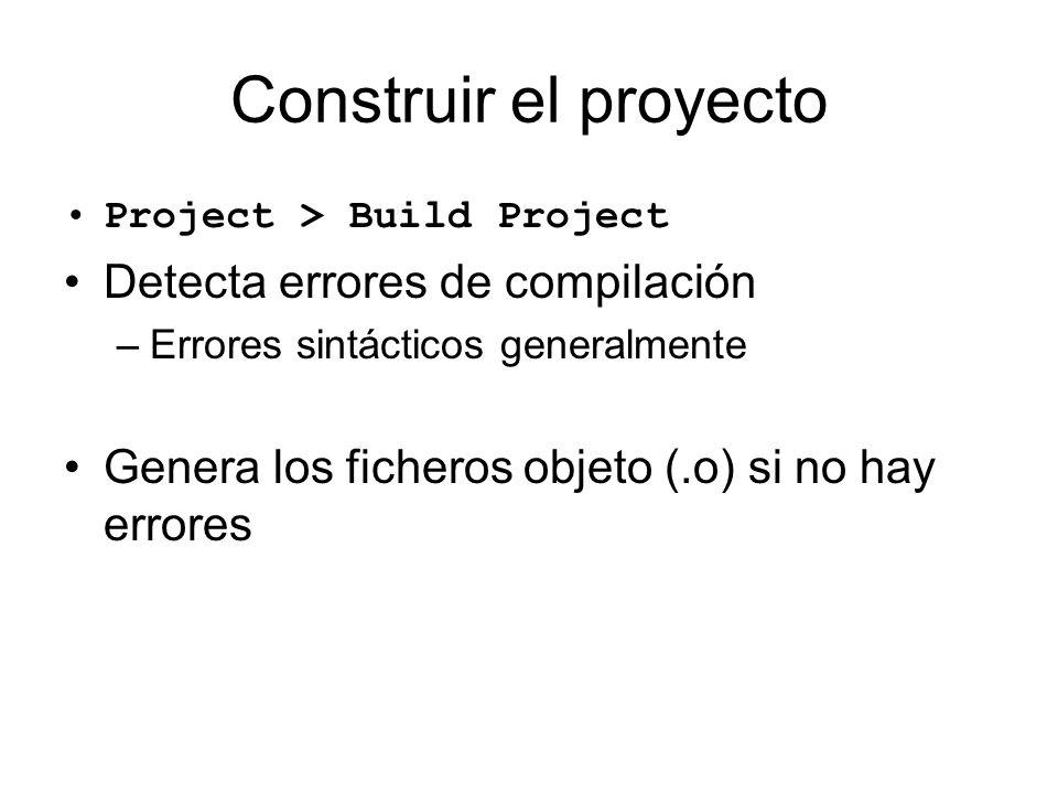 Construir el proyecto Project > Build Project Detecta errores de compilación –Errores sintácticos generalmente Genera los ficheros objeto (.o) si no h