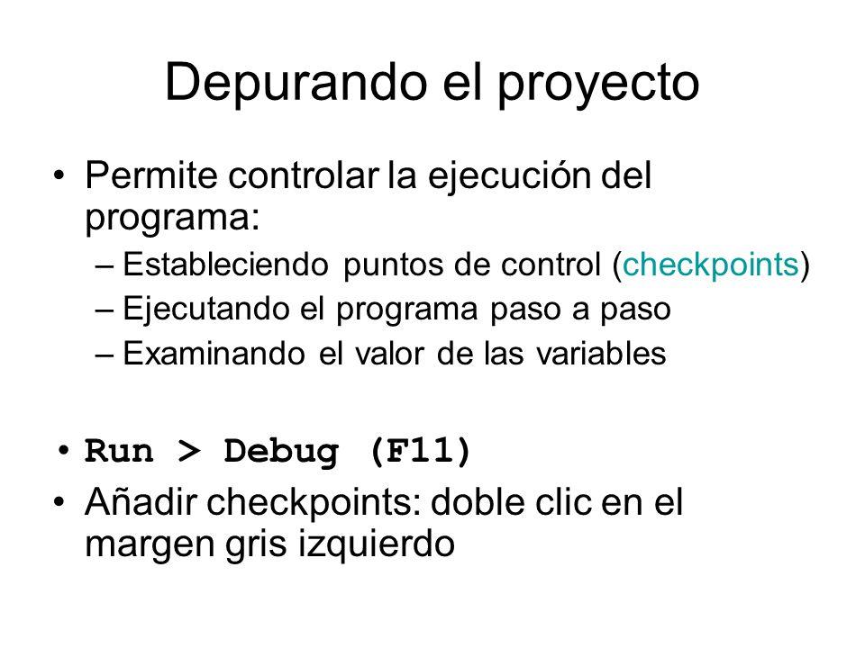 Depurando el proyecto Permite controlar la ejecución del programa: –Estableciendo puntos de control (checkpoints) –Ejecutando el programa paso a paso