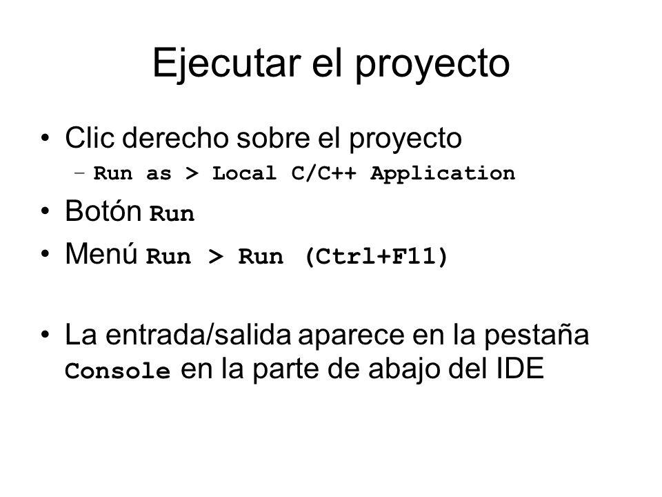 Ejecutar el proyecto Clic derecho sobre el proyecto –Run as > Local C/C++ Application Botón Run Menú Run > Run (Ctrl+F11) La entrada/salida aparece en