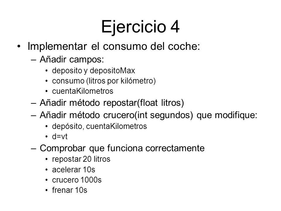 Ejercicio 4 Implementar el consumo del coche: –Añadir campos: deposito y depositoMax consumo (litros por kilómetro) cuentaKilometros –Añadir método re