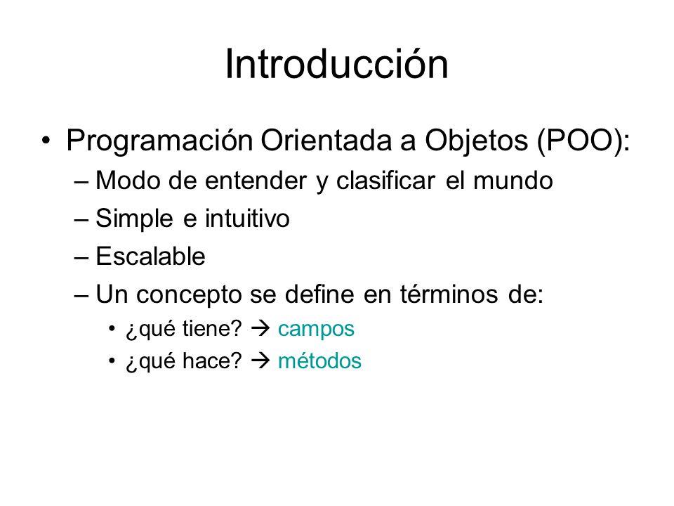 Introducción Programación Orientada a Objetos (POO): –Modo de entender y clasificar el mundo –Simple e intuitivo –Escalable –Un concepto se define en
