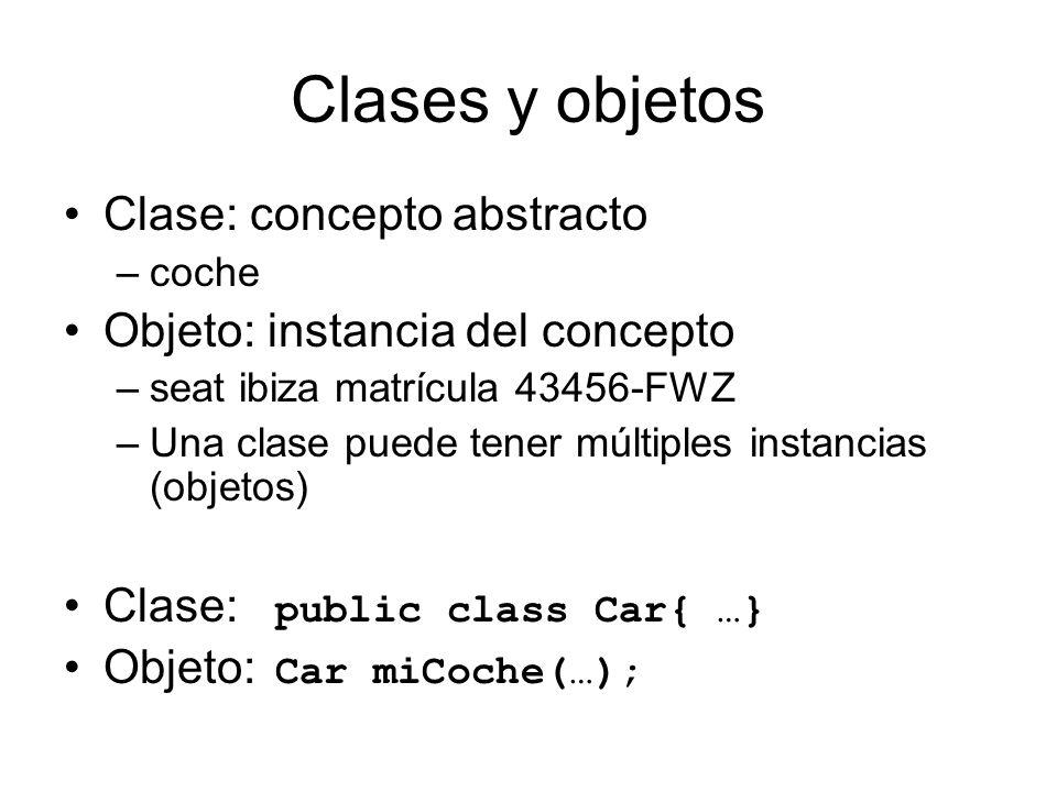 Clases y objetos Clase: concepto abstracto –coche Objeto: instancia del concepto –seat ibiza matrícula 43456-FWZ –Una clase puede tener múltiples inst