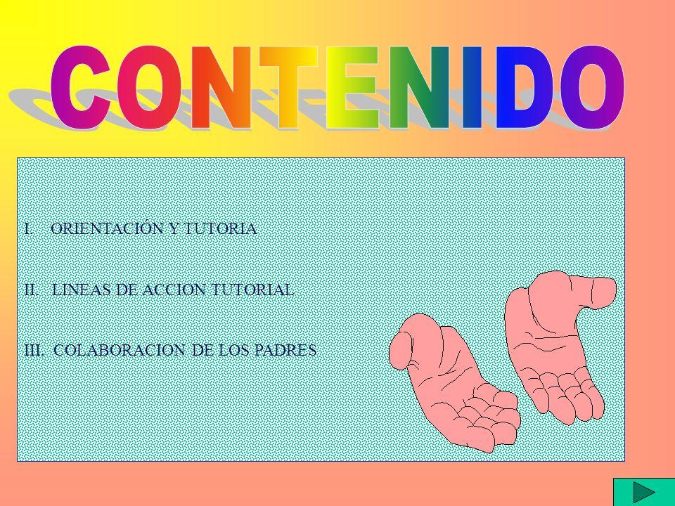 I. ORIENTACIÓN Y TUTORIA II. LINEAS DE ACCION TUTORIAL III. COLABORACION DE LOS PADRES