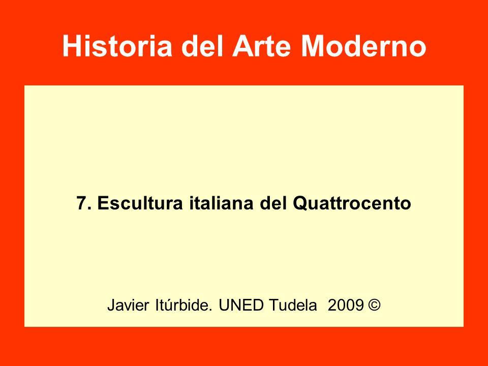 7. Escultura italiana del Quattrocento Javier Itúrbide. UNED Tudela 2009 © Historia del Arte Moderno