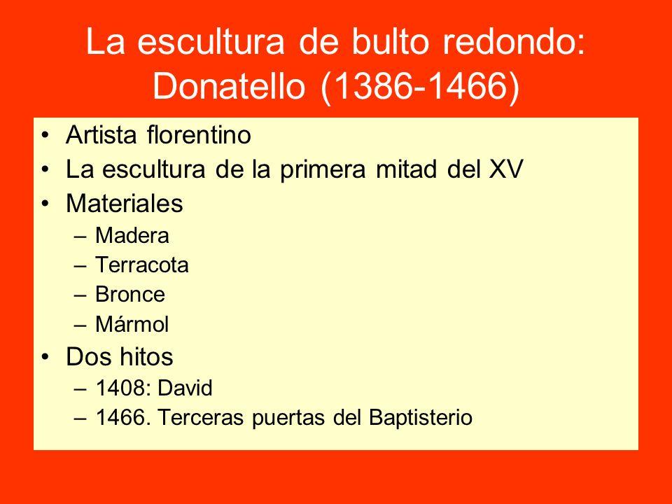 La escultura de bulto redondo: Donatello (1386-1466) Artista florentino La escultura de la primera mitad del XV Materiales –Madera –Terracota –Bronce