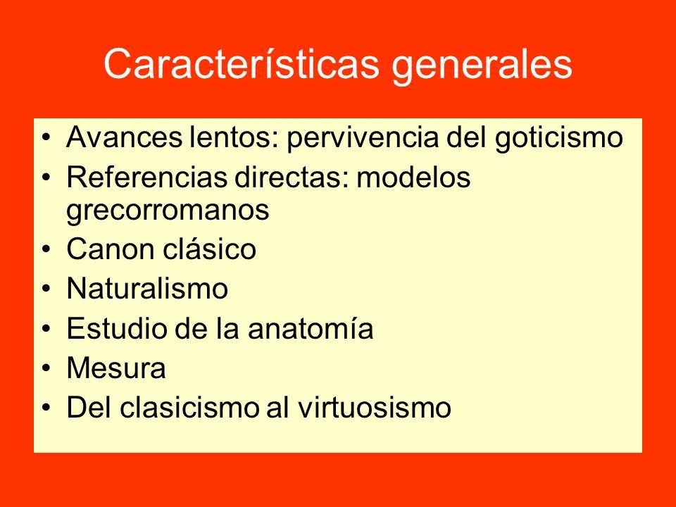 Características generales Avances lentos: pervivencia del goticismo Referencias directas: modelos grecorromanos Canon clásico Naturalismo Estudio de l