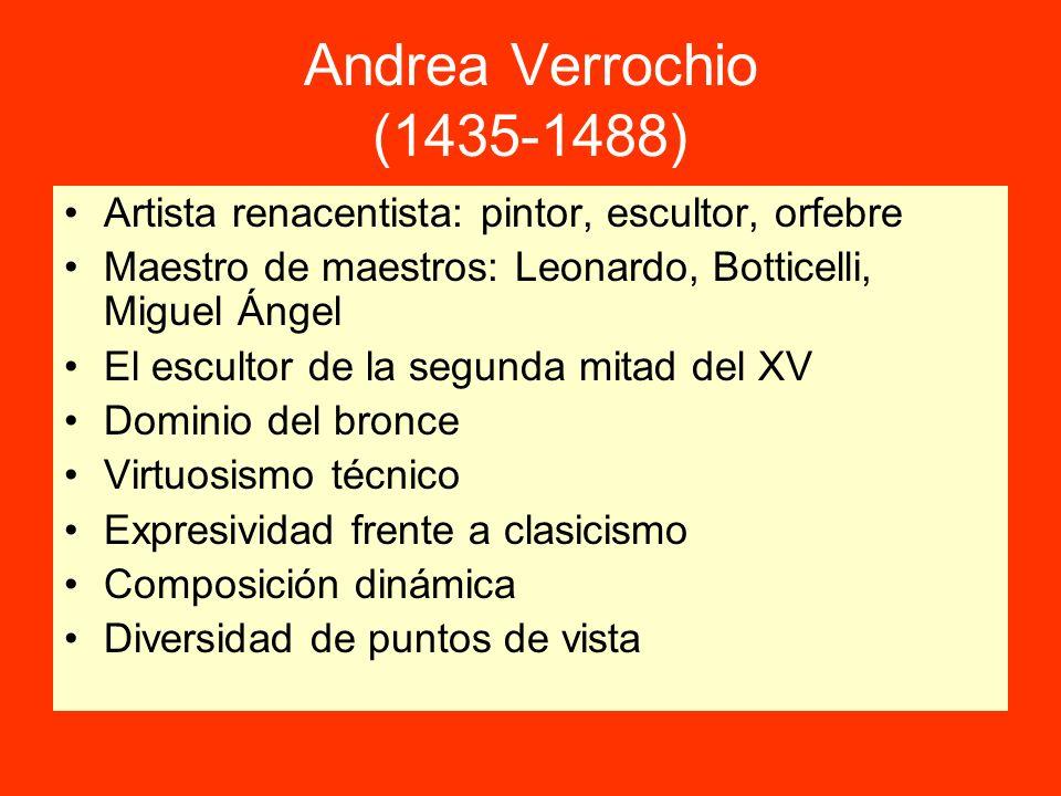 Andrea Verrochio (1435-1488) Artista renacentista: pintor, escultor, orfebre Maestro de maestros: Leonardo, Botticelli, Miguel Ángel El escultor de la