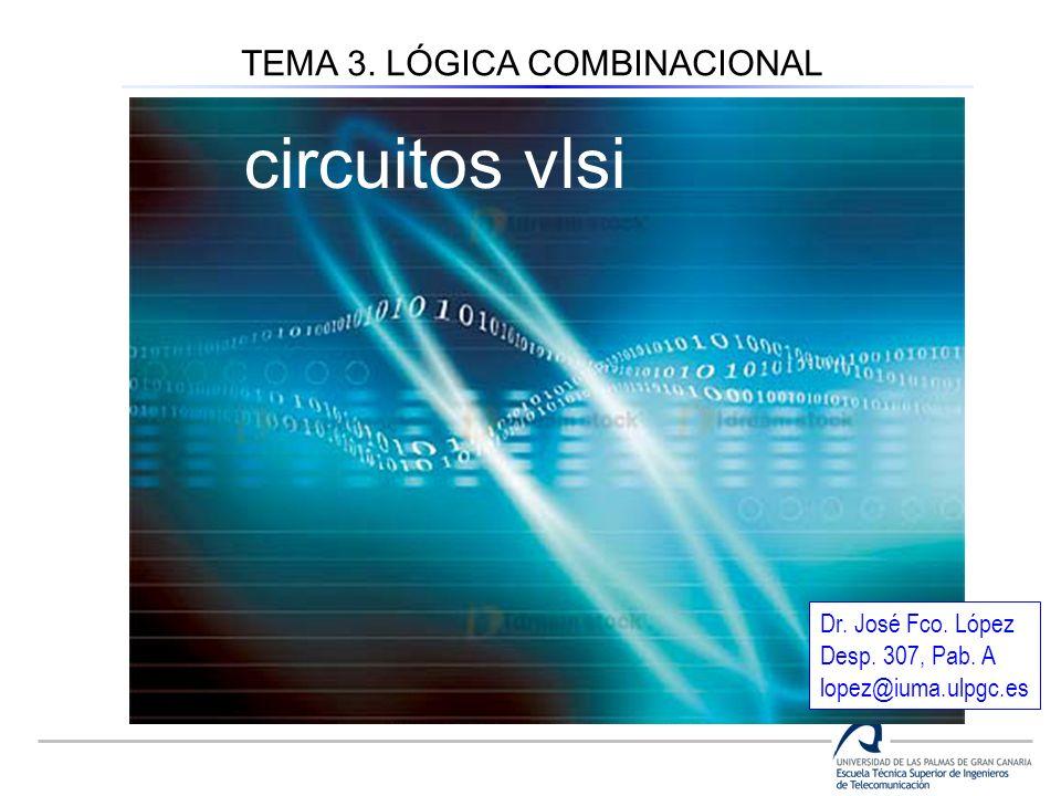 Circuitos vlsi (4º curso) TEMA 3. LÓGICA COMBINACIONAL circuitos vlsi Dr. José Fco. López Desp. 307, Pab. A lopez@iuma.ulpgc.es