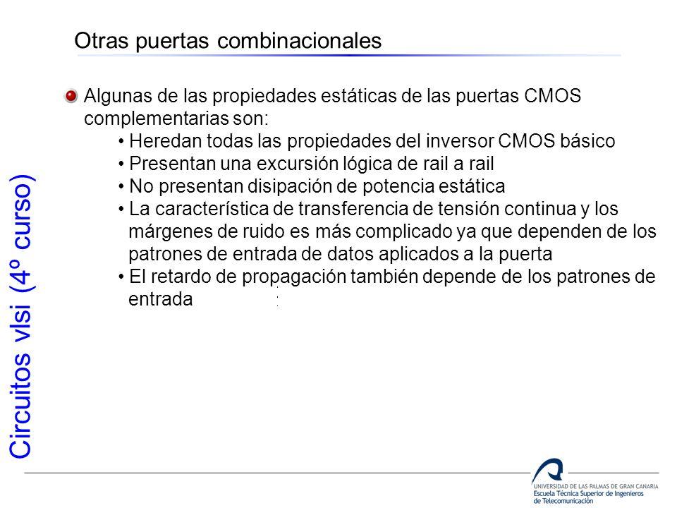 Circuitos vlsi (4º curso) Otras puertas combinacionales Algunas de las propiedades estáticas de las puertas CMOS complementarias son: Heredan todas la