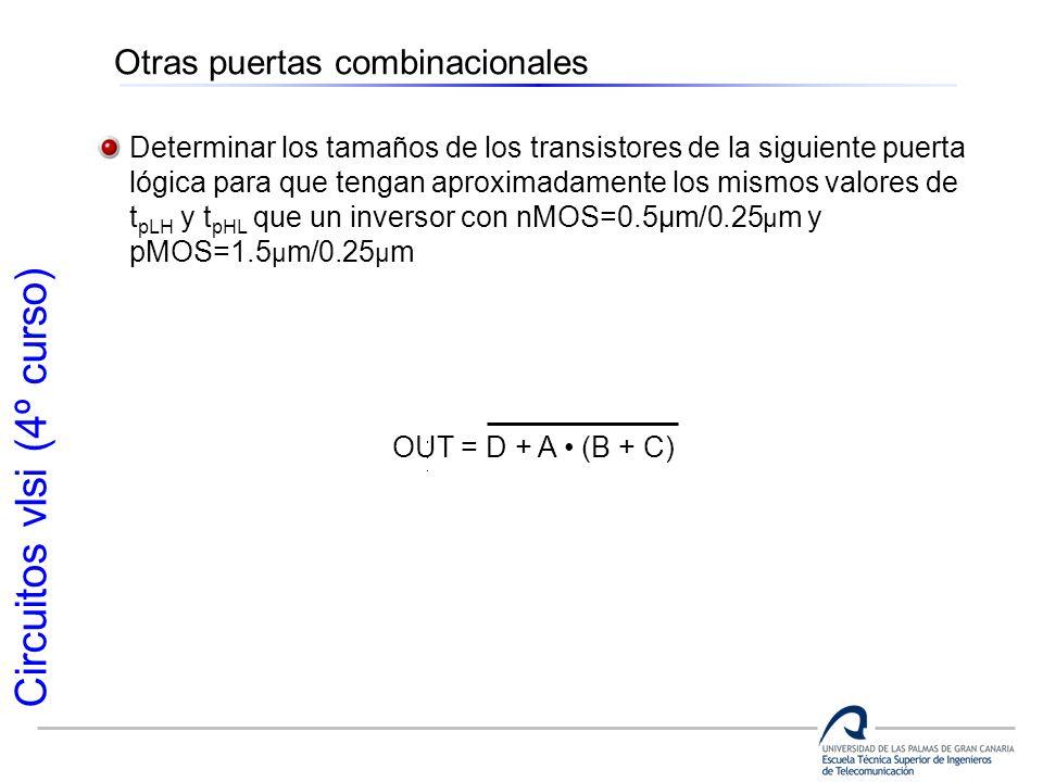 Circuitos vlsi (4º curso) Otras puertas combinacionales Determinar los tamaños de los transistores de la siguiente puerta lógica para que tengan aprox