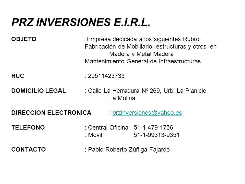 PRZ INVERSIONES E.I.R.L. OBJETO:Empresa dedicada a los siguientes Rubro: Fabricación de Mobiliario, estructuras y otros en Madera y Metal Madera Mante