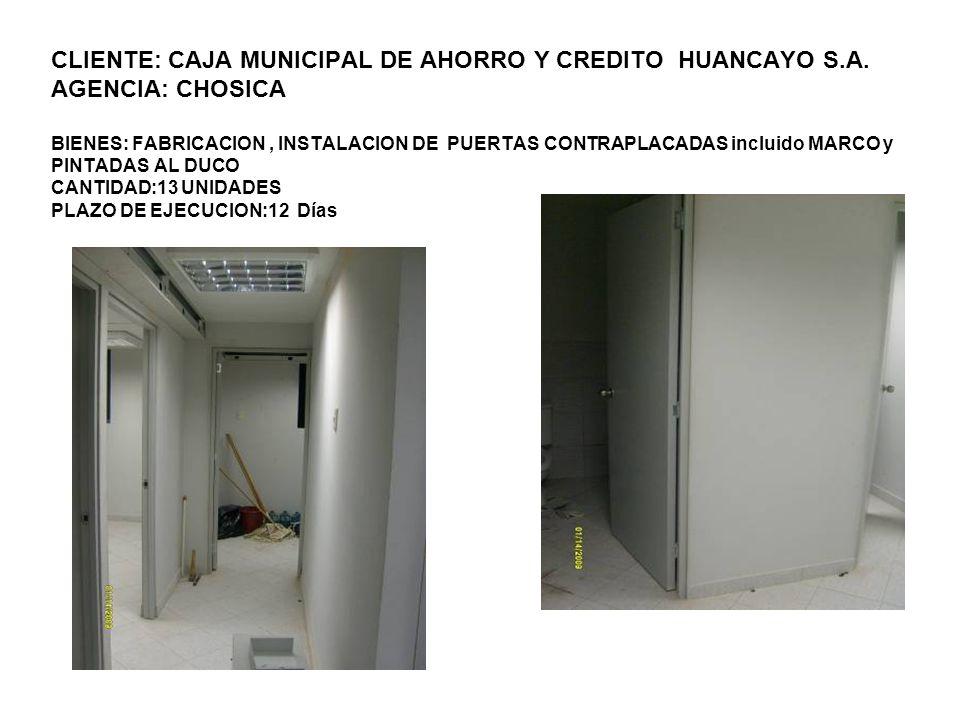 CLIENTE: CAJA MUNICIPAL DE AHORRO Y CREDITO HUANCAYO S.A. AGENCIA: CHOSICA BIENES: FABRICACION, INSTALACION DE PUERTAS CONTRAPLACADAS incluido MARCO y