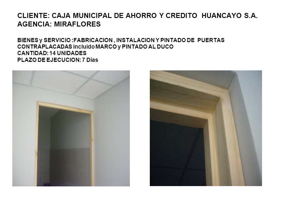 CLIENTE: CAJA MUNICIPAL DE AHORRO Y CREDITO HUANCAYO S.A. AGENCIA: MIRAFLORES BIENES y SERVICIO :FABRICACION, INSTALACION Y PINTADO DE PUERTAS CONTRAP